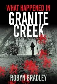[book cover] What Happened in Granite Creek, (2011), Robyn Bradley, Framingham, MA